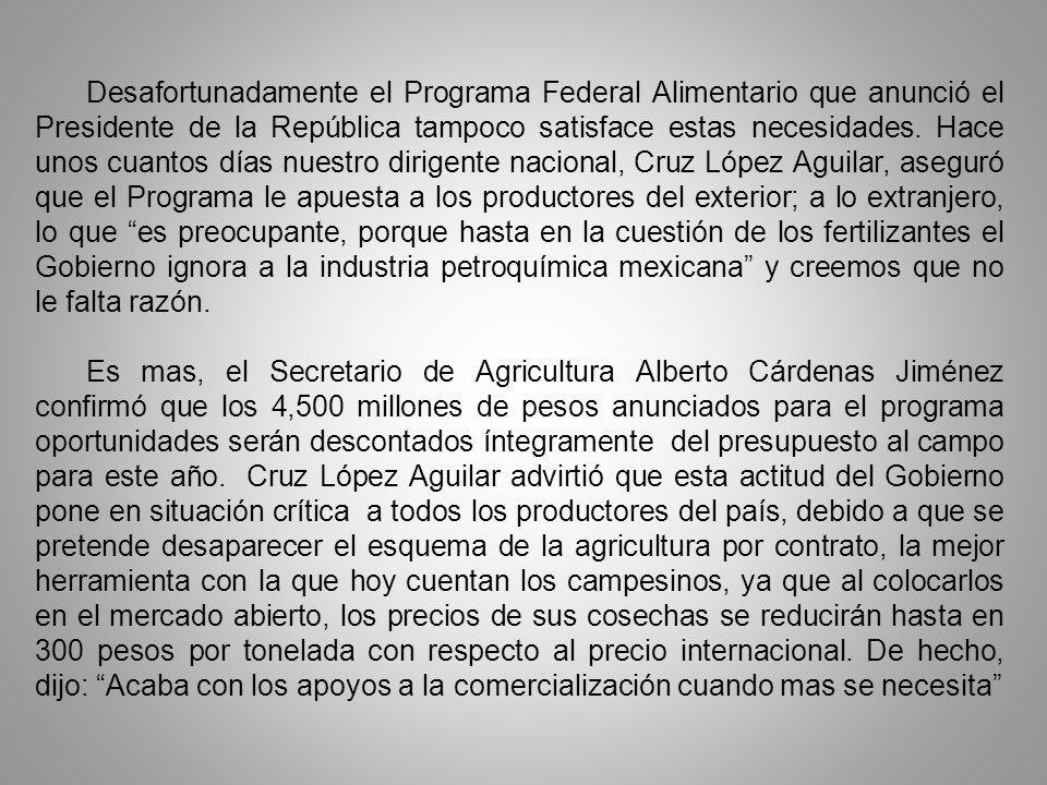 Desafortunadamente el Programa Federal Alimentario que anunció el Presidente de la República tampoco satisface estas necesidades.
