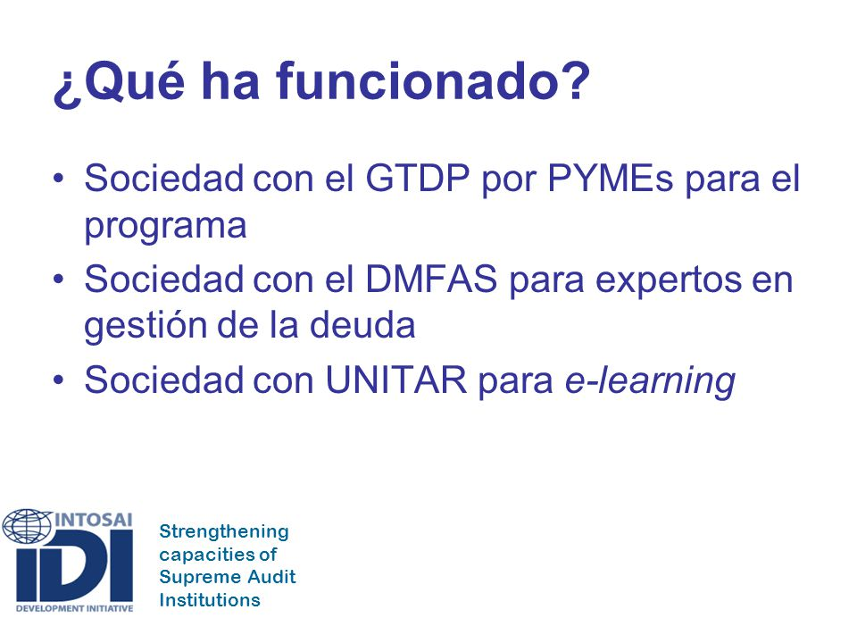 Strengthening capacities of Supreme Audit Institutions ¿Qué ha funcionado? Sociedad con el GTDP por PYMEs para el programa Sociedad con el DMFAS para