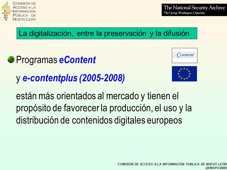COMISIÓN DE ACCESO A LA INFORMACIÓN PUBLICA DE NUEVO LEÓN 22/MAYO/2008 Programas eContent y e-contentplus (2005-2008) están más orientados al mercado