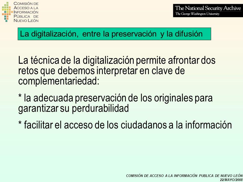 COMISIÓN DE ACCESO A LA INFORMACIÓN PUBLICA DE NUEVO LEÓN 22/MAYO/2008 La digitalización, entre la preservación y la difusión La técnica de la digital