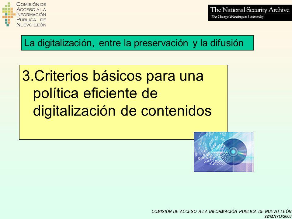 COMISIÓN DE ACCESO A LA INFORMACIÓN PUBLICA DE NUEVO LEÓN 22/MAYO/2008 3.Criterios básicos para una política eficiente de digitalización de contenidos