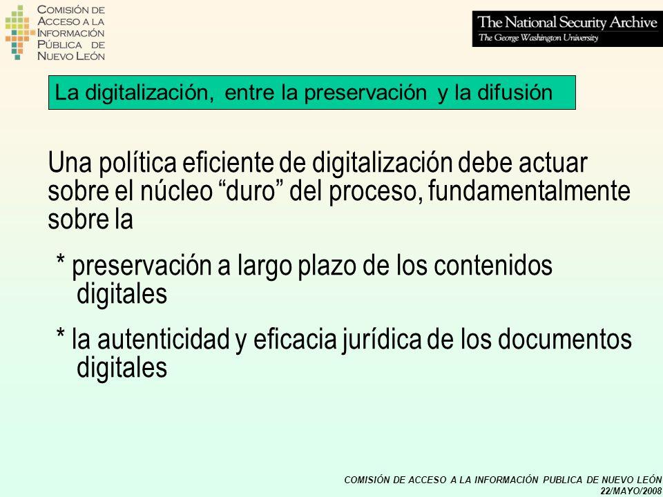 COMISIÓN DE ACCESO A LA INFORMACIÓN PUBLICA DE NUEVO LEÓN 22/MAYO/2008 La digitalización, entre la preservación y la difusión Una política eficiente d