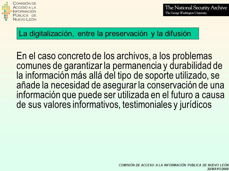 COMISIÓN DE ACCESO A LA INFORMACIÓN PUBLICA DE NUEVO LEÓN 22/MAYO/2008 La digitalización, entre la preservación y la difusión En el caso concreto de l