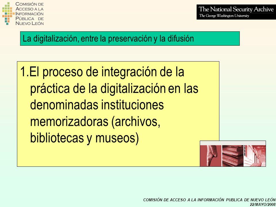 COMISIÓN DE ACCESO A LA INFORMACIÓN PUBLICA DE NUEVO LEÓN 22/MAYO/2008 2.La doble función de la digitalización: la preservación y la difusión La digitalización, entre la preservación y la difusión
