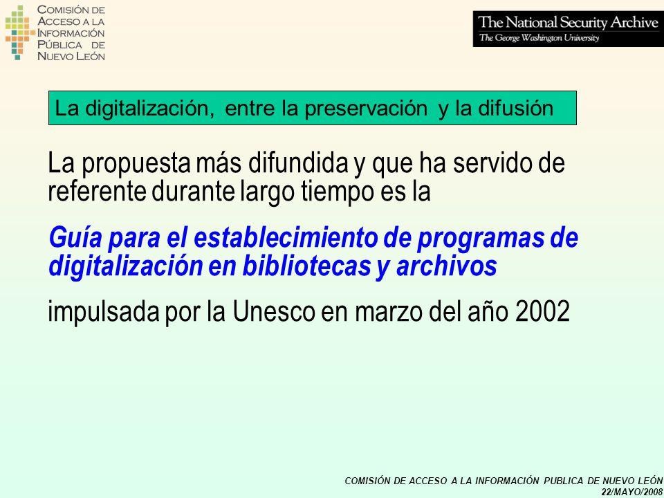 COMISIÓN DE ACCESO A LA INFORMACIÓN PUBLICA DE NUEVO LEÓN 22/MAYO/2008 La digitalización, entre la preservación y la difusión La propuesta más difundi