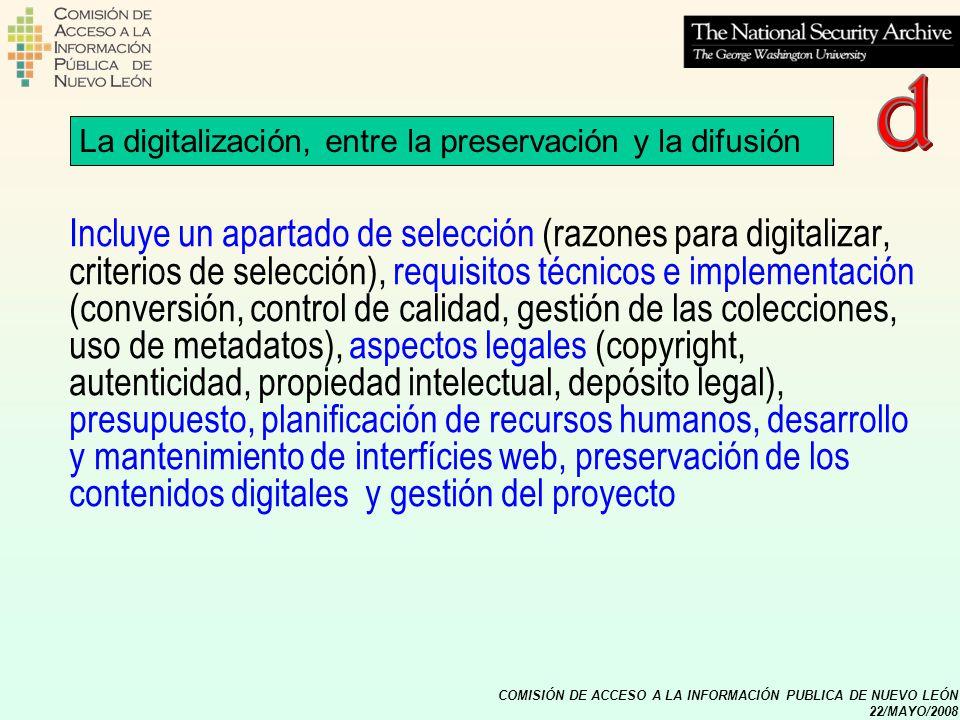 COMISIÓN DE ACCESO A LA INFORMACIÓN PUBLICA DE NUEVO LEÓN 22/MAYO/2008 La digitalización, entre la preservación y la difusión Incluye un apartado de s