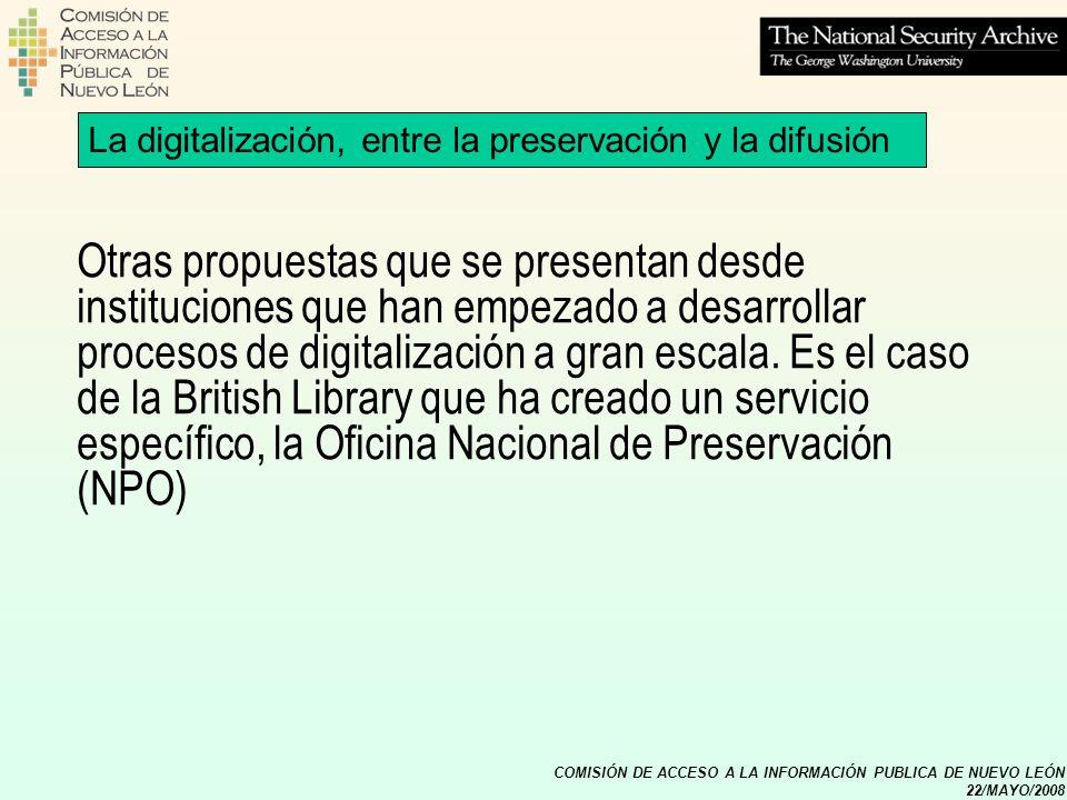 COMISIÓN DE ACCESO A LA INFORMACIÓN PUBLICA DE NUEVO LEÓN 22/MAYO/2008 La digitalización, entre la preservación y la difusión Otras propuestas que se