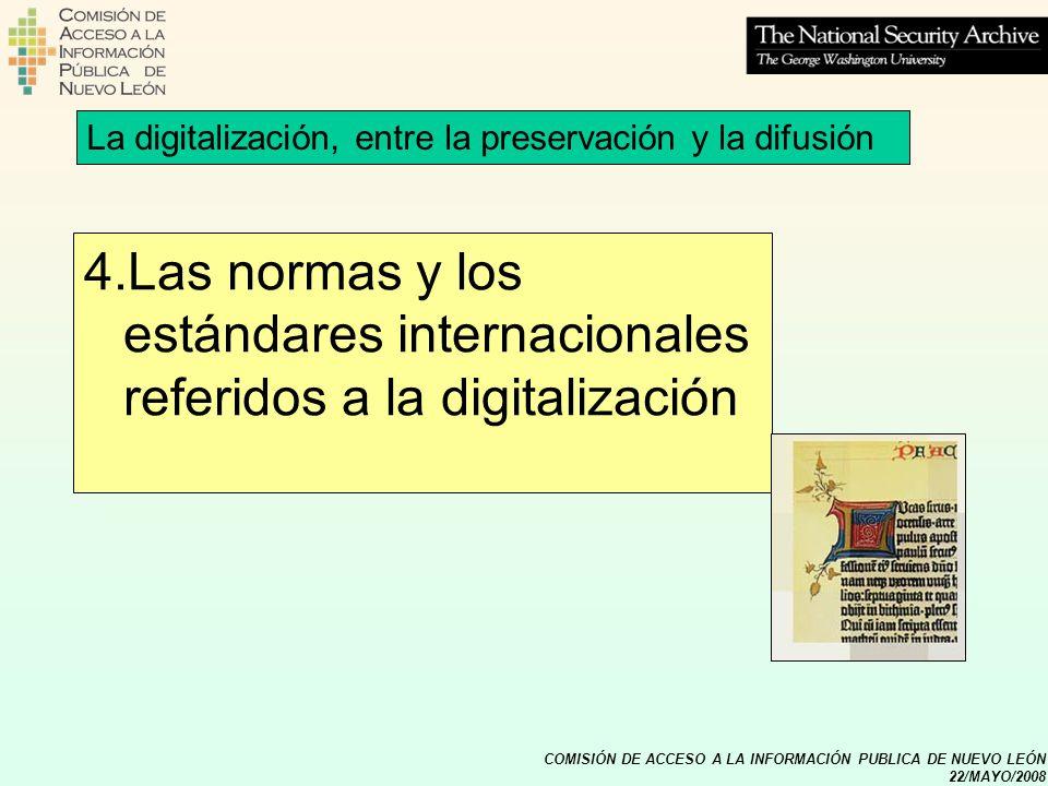 COMISIÓN DE ACCESO A LA INFORMACIÓN PUBLICA DE NUEVO LEÓN 22/MAYO/2008 4.Las normas y los estándares internacionales referidos a la digitalización La