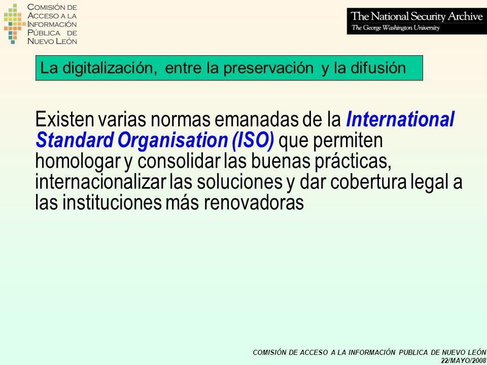 COMISIÓN DE ACCESO A LA INFORMACIÓN PUBLICA DE NUEVO LEÓN 22/MAYO/2008 La digitalización, entre la preservación y la difusión Existen varias normas em