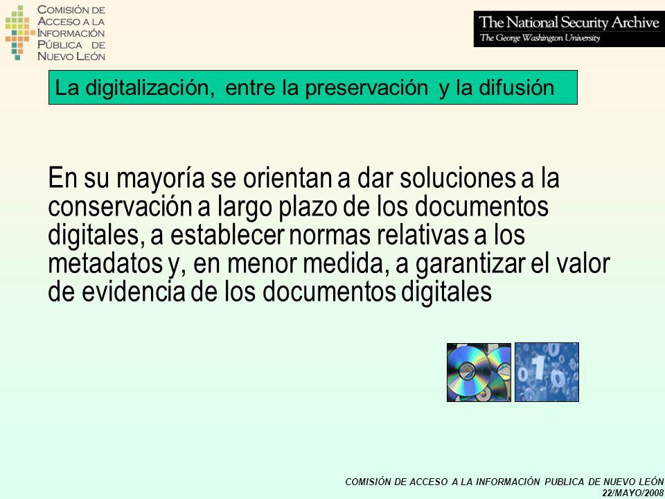 COMISIÓN DE ACCESO A LA INFORMACIÓN PUBLICA DE NUEVO LEÓN 22/MAYO/2008 La digitalización, entre la preservación y la difusión En su mayoría se orienta