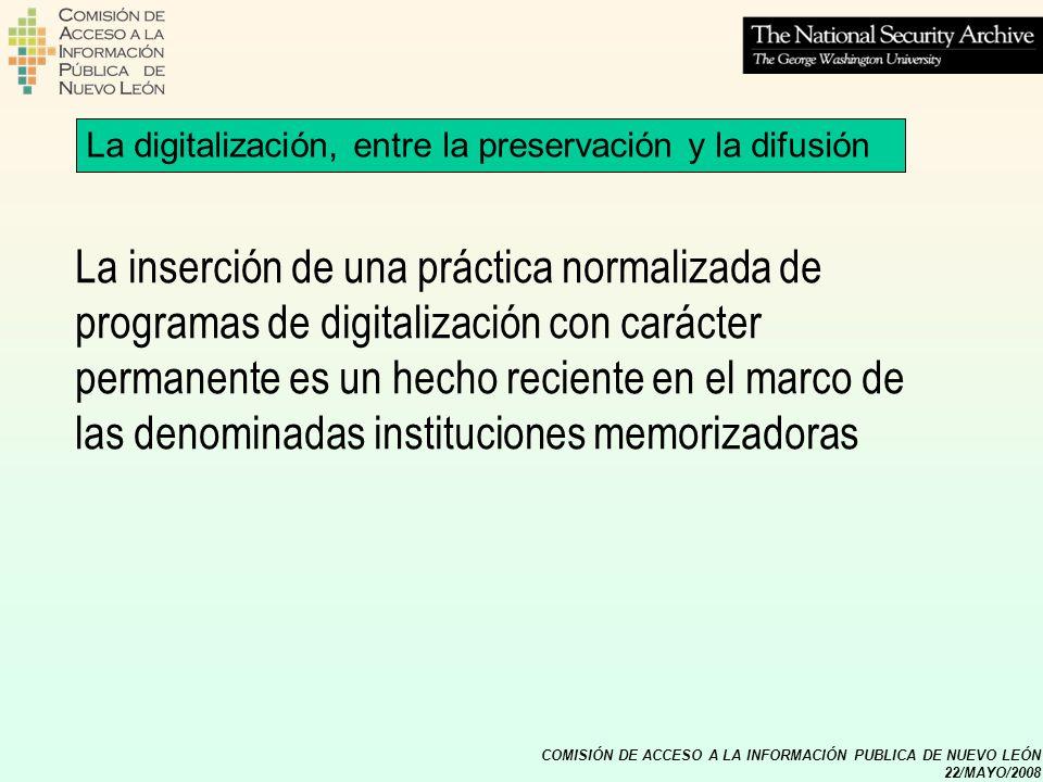 COMISIÓN DE ACCESO A LA INFORMACIÓN PUBLICA DE NUEVO LEÓN 22/MAYO/2008 La digitalización, entre la preservación y la difusión ISO 15489-1:2001.