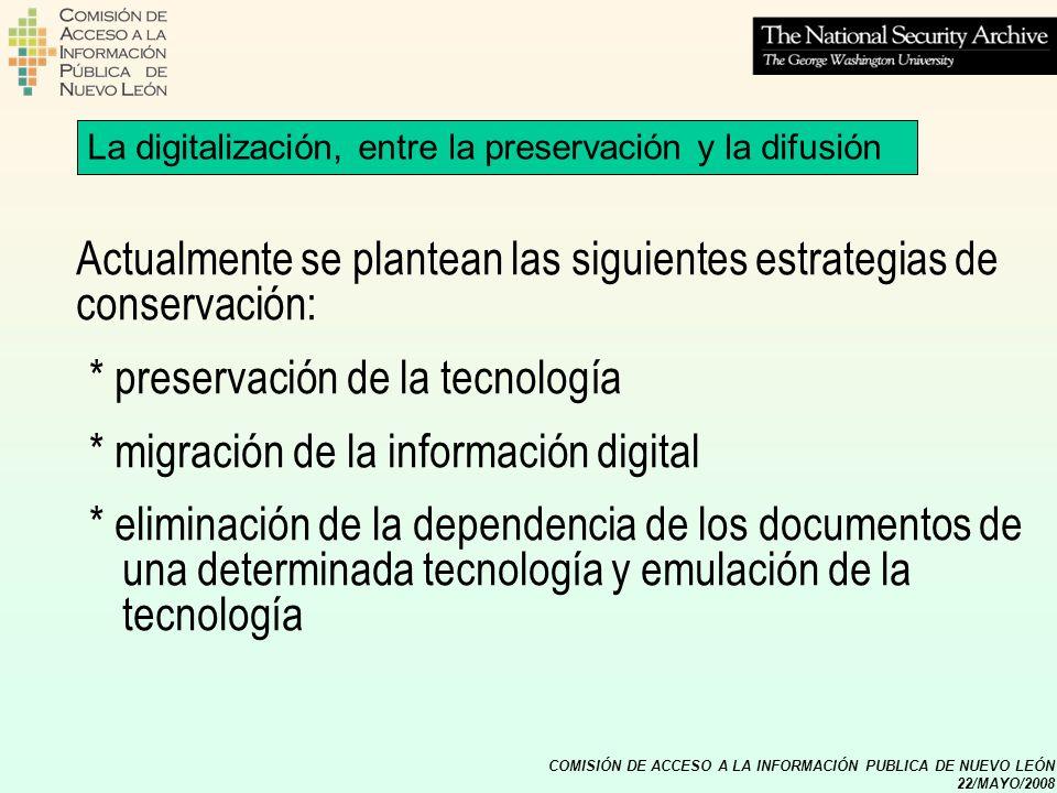 COMISIÓN DE ACCESO A LA INFORMACIÓN PUBLICA DE NUEVO LEÓN 22/MAYO/2008 La digitalización, entre la preservación y la difusión Actualmente se plantean