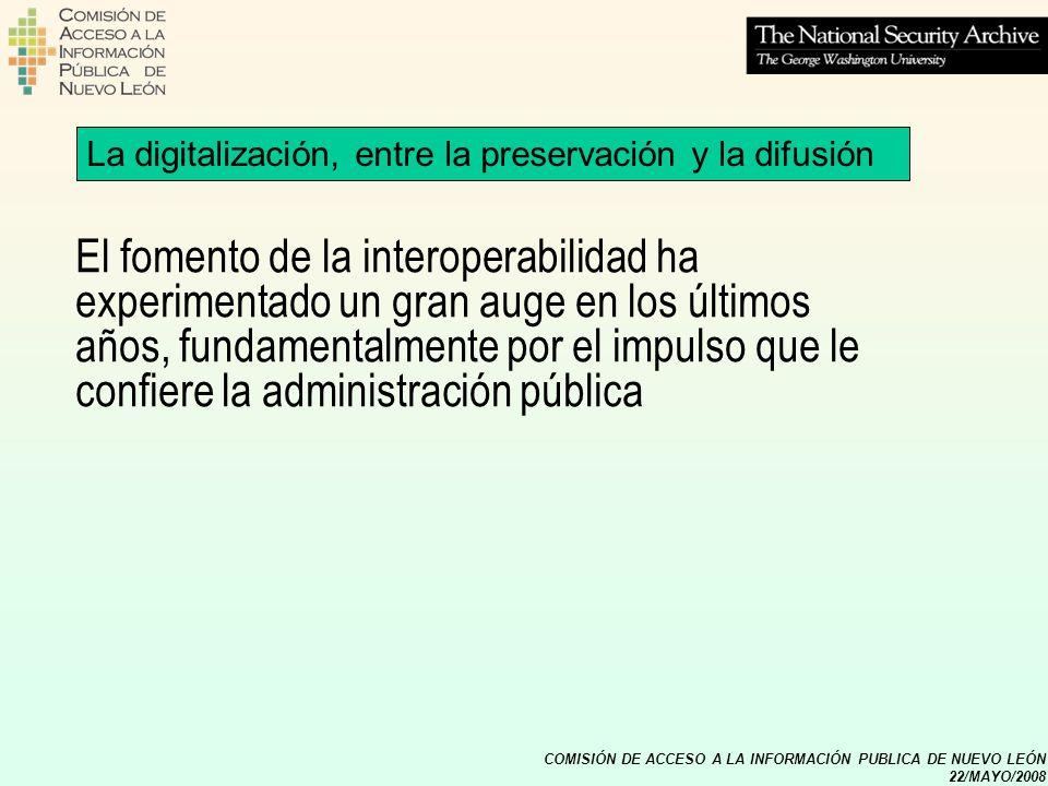 COMISIÓN DE ACCESO A LA INFORMACIÓN PUBLICA DE NUEVO LEÓN 22/MAYO/2008 La digitalización, entre la preservación y la difusión El fomento de la interop
