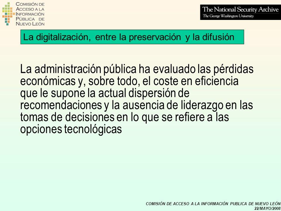 COMISIÓN DE ACCESO A LA INFORMACIÓN PUBLICA DE NUEVO LEÓN 22/MAYO/2008 La digitalización, entre la preservación y la difusión La administración públic