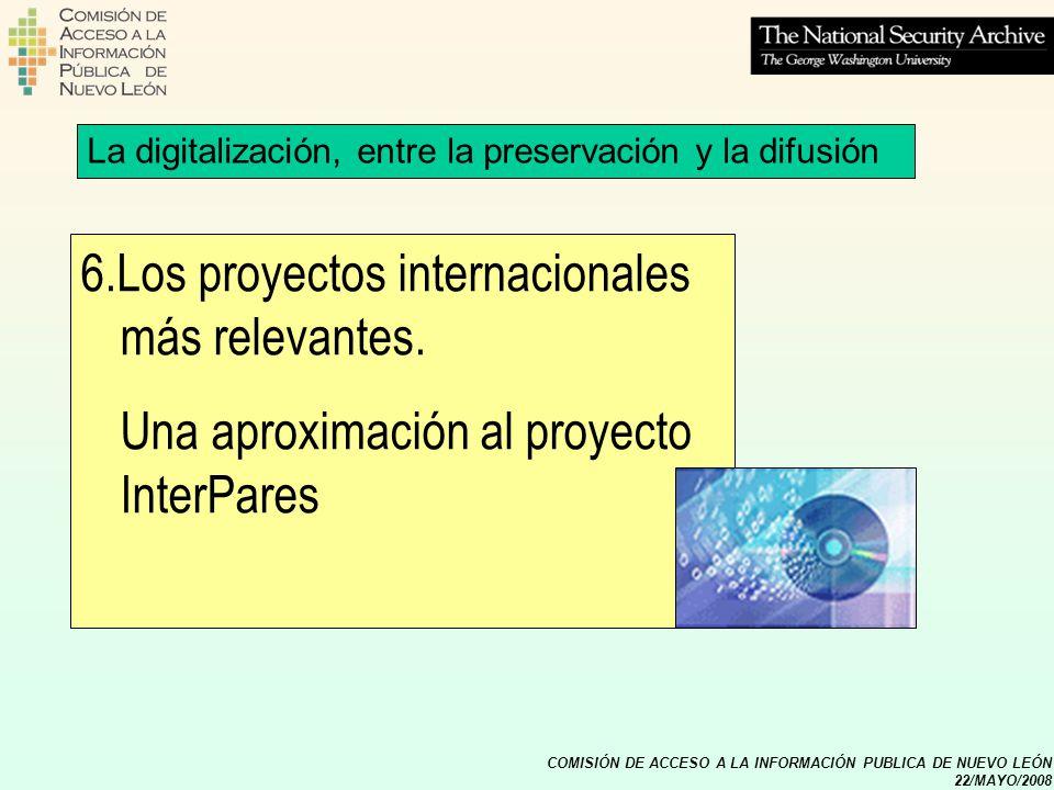 COMISIÓN DE ACCESO A LA INFORMACIÓN PUBLICA DE NUEVO LEÓN 22/MAYO/2008 6.Los proyectos internacionales más relevantes. Una aproximación al proyecto In