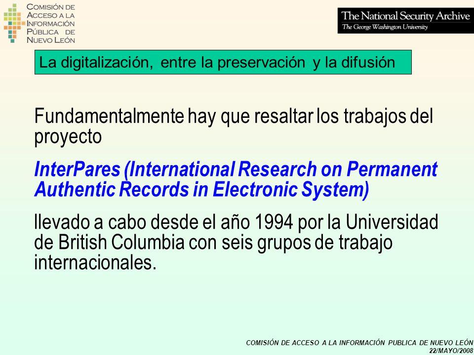 COMISIÓN DE ACCESO A LA INFORMACIÓN PUBLICA DE NUEVO LEÓN 22/MAYO/2008 La digitalización, entre la preservación y la difusión Fundamentalmente hay que