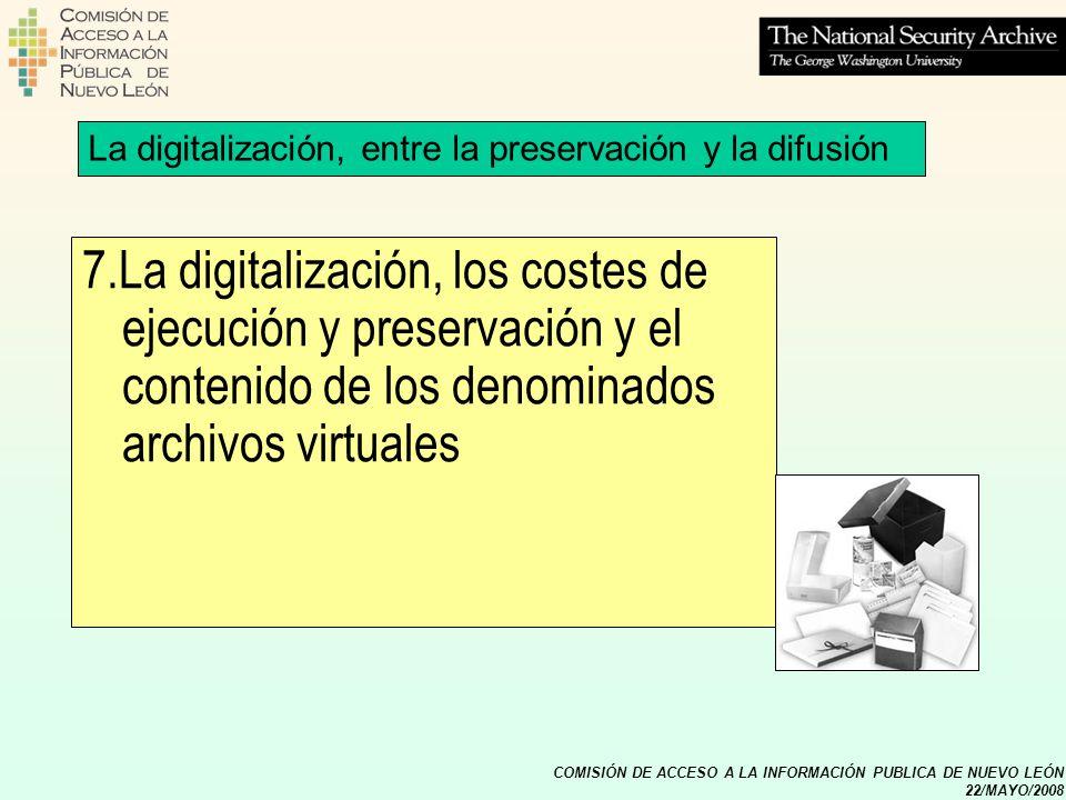 COMISIÓN DE ACCESO A LA INFORMACIÓN PUBLICA DE NUEVO LEÓN 22/MAYO/2008 7.La digitalización, los costes de ejecución y preservación y el contenido de l