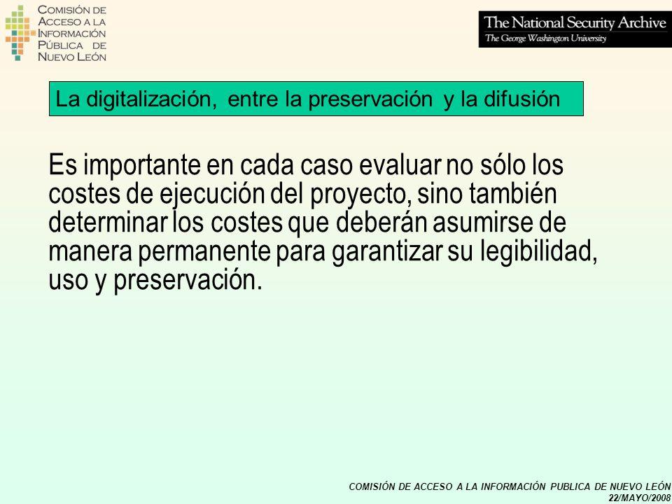 COMISIÓN DE ACCESO A LA INFORMACIÓN PUBLICA DE NUEVO LEÓN 22/MAYO/2008 La digitalización, entre la preservación y la difusión Es importante en cada ca