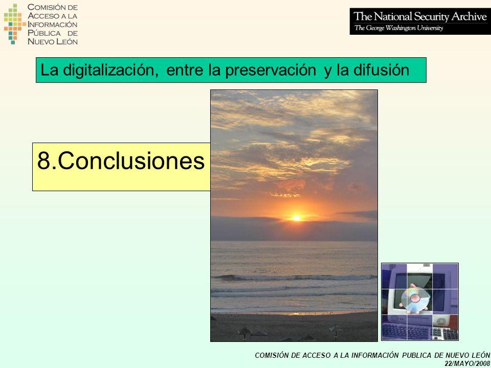 COMISIÓN DE ACCESO A LA INFORMACIÓN PUBLICA DE NUEVO LEÓN 22/MAYO/2008 8.Conclusiones La digitalización, entre la preservación y la difusión