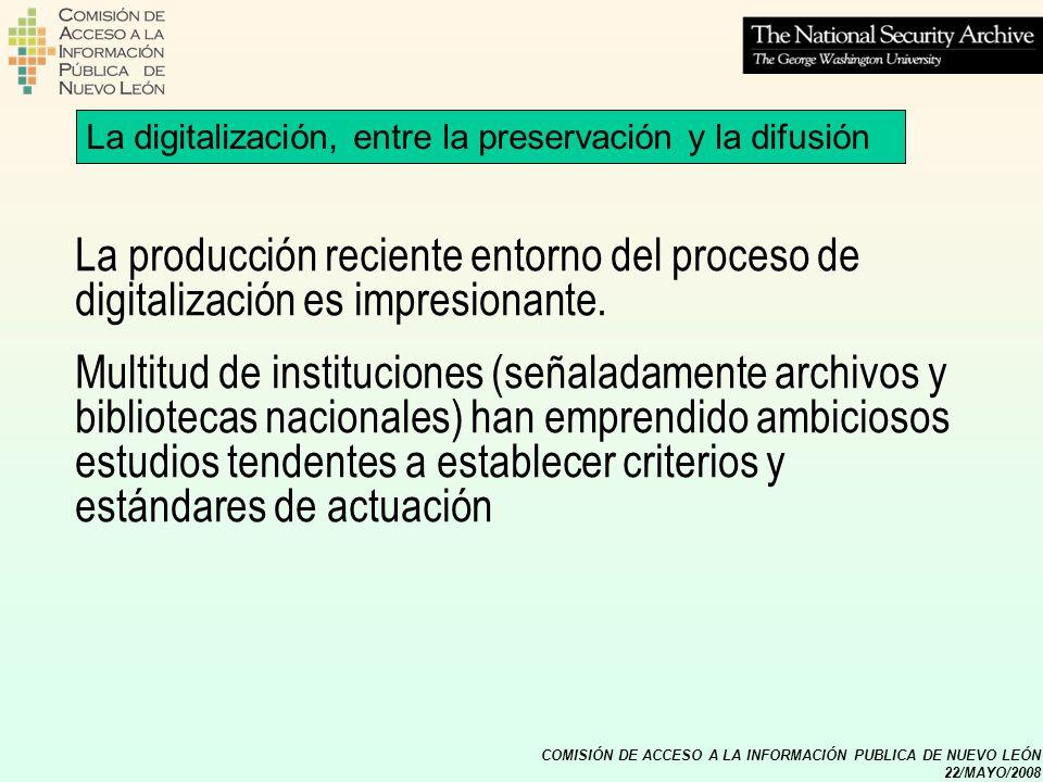 COMISIÓN DE ACCESO A LA INFORMACIÓN PUBLICA DE NUEVO LEÓN 22/MAYO/2008 La digitalización, entre la preservación y la difusión La producción reciente e