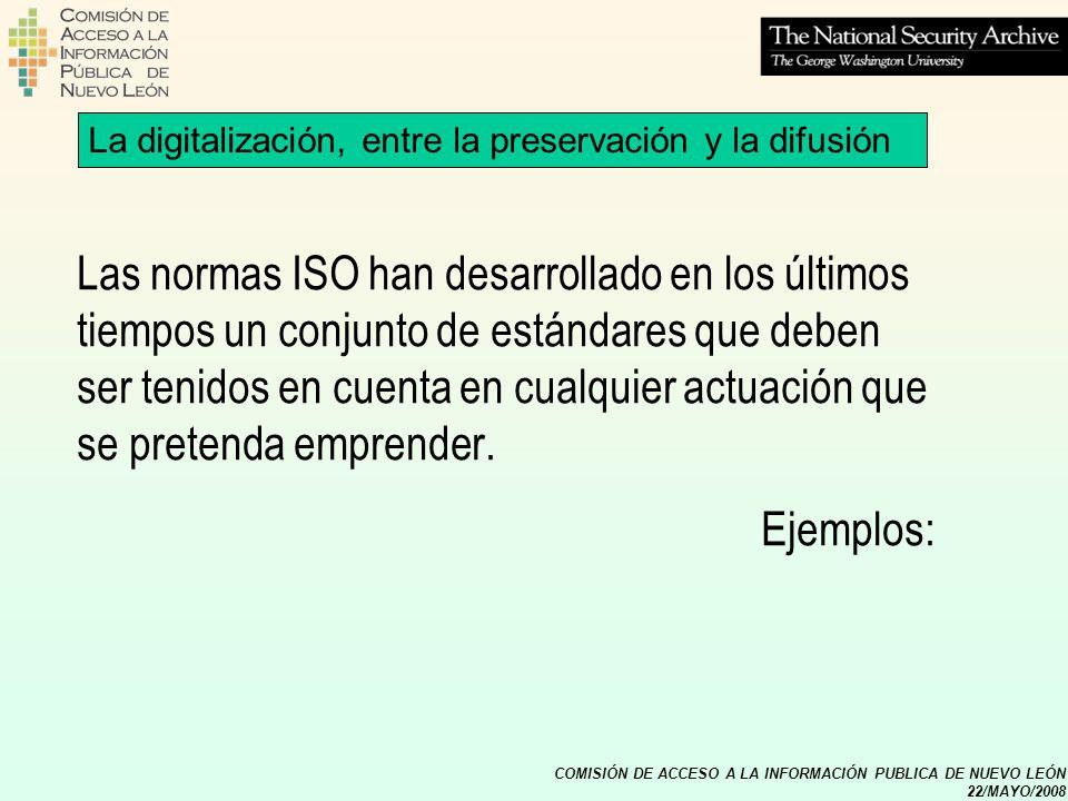 COMISIÓN DE ACCESO A LA INFORMACIÓN PUBLICA DE NUEVO LEÓN 22/MAYO/2008 La digitalización, entre la preservación y la difusión Las normas ISO han desar