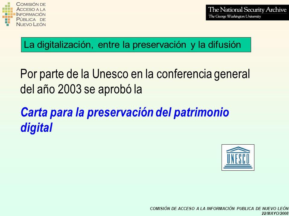 COMISIÓN DE ACCESO A LA INFORMACIÓN PUBLICA DE NUEVO LEÓN 22/MAYO/2008 4.Las normas y los estándares internacionales referidos a la digitalización La digitalización, entre la preservación y la difusión