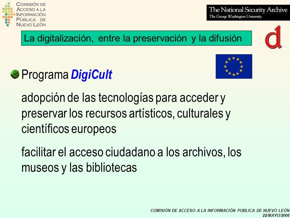 COMISIÓN DE ACCESO A LA INFORMACIÓN PUBLICA DE NUEVO LEÓN 22/MAYO/2008 Programa DigiCult adopción de las tecnologías para acceder y preservar los recu