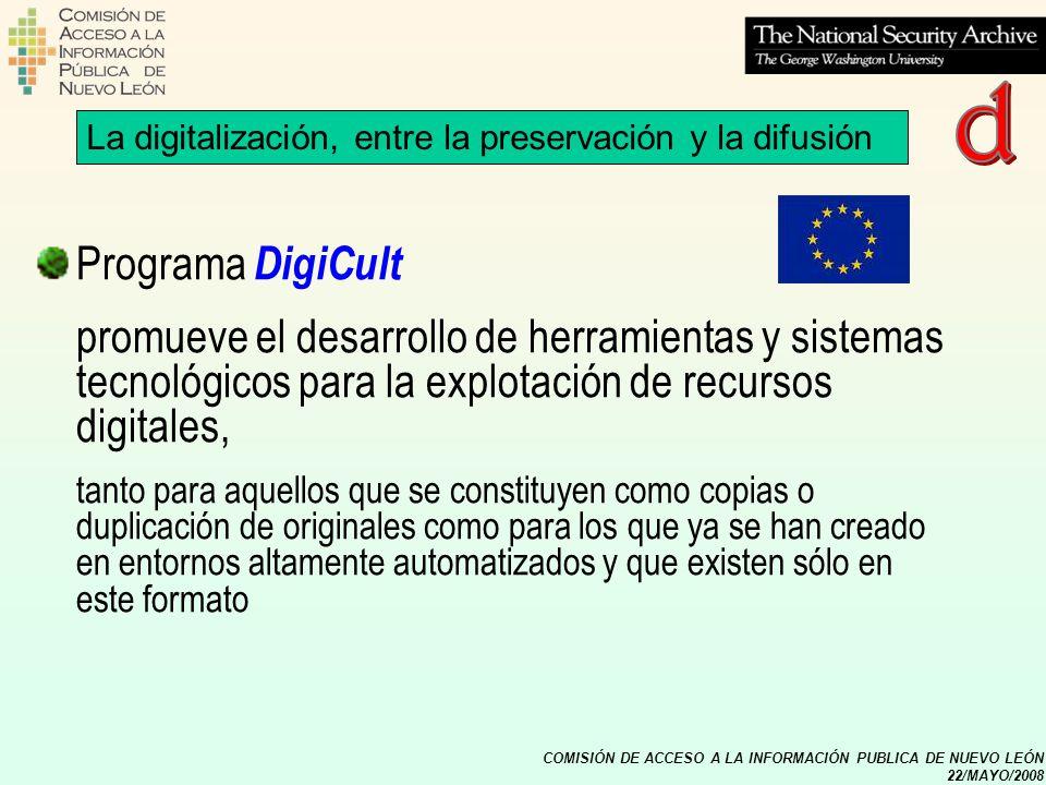 COMISIÓN DE ACCESO A LA INFORMACIÓN PUBLICA DE NUEVO LEÓN 22/MAYO/2008 5.Las distintas estrategias de conservación La digitalización, entre la preservación y la difusión