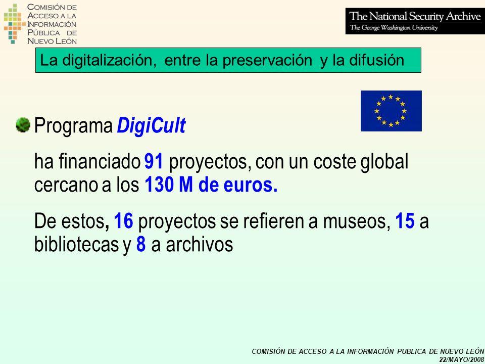 COMISIÓN DE ACCESO A LA INFORMACIÓN PUBLICA DE NUEVO LEÓN 22/MAYO/2008 Programas eContent y e-contentplus (2005-2008) están más orientados al mercado y tienen el propósito de favorecer la producción, el uso y la distribución de contenidos digitales europeos La digitalización, entre la preservación y la difusión