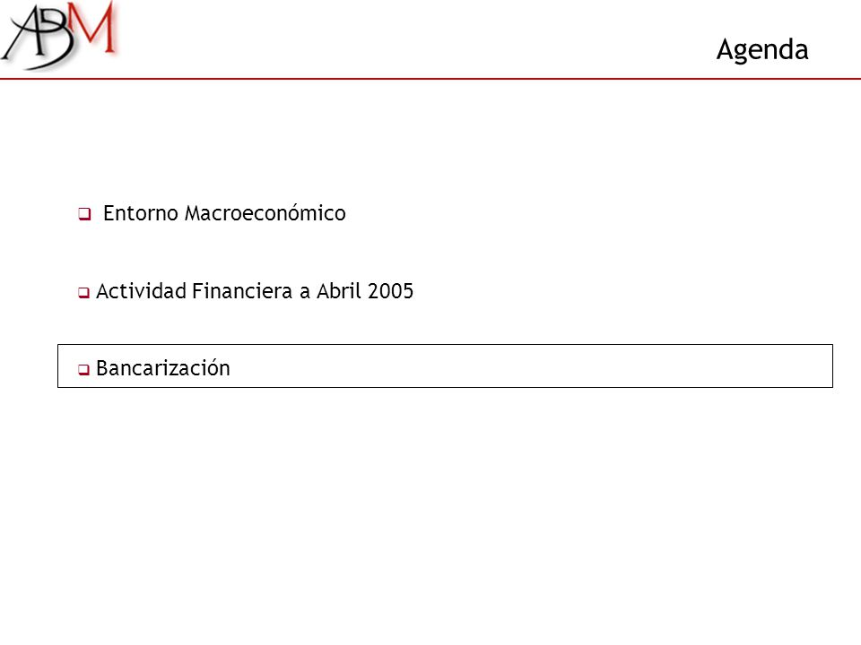Agenda Entorno Macroeconómico Actividad Financiera a Abril 2005 Bancarización