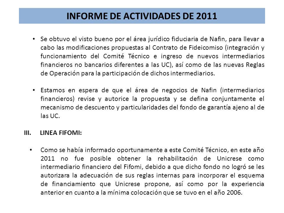 INFORME DE ACTIVIDADES DE 2011 Se obtuvo el visto bueno por el área jurídico fiduciaria de Nafin, para llevar a cabo las modificaciones propuestas al