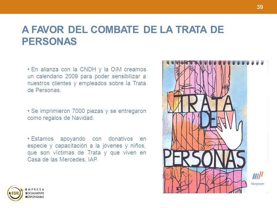 39 En alianza con la CNDH y la OIM creamos un calendario 2009 para poder sensibilizar a nuestros clientes y empleados sobre la Trata de Personas. Se i
