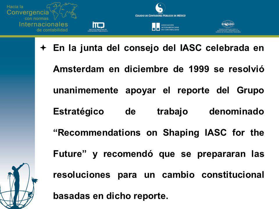 En la junta del consejo del IASC celebrada en Amsterdam en diciembre de 1999 se resolvió unanimemente apoyar el reporte del Grupo Estratégico de traba