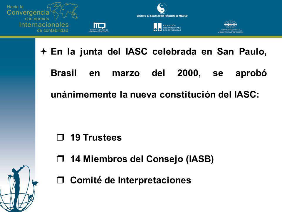 En la junta del IASC celebrada en San Paulo, Brasil en marzo del 2000, se aprobó unánimemente la nueva constitución del IASC: 19 Trustees 14 Miembros del Consejo (IASB) Comité de Interpretaciones