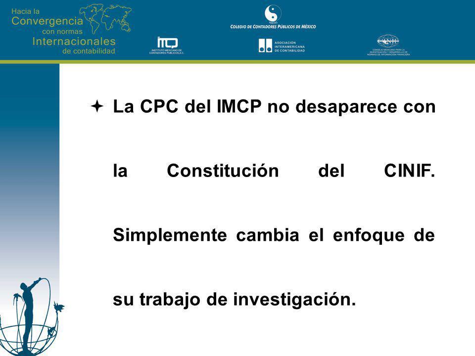 La CPC del IMCP no desaparece con la Constitución del CINIF. Simplemente cambia el enfoque de su trabajo de investigación.