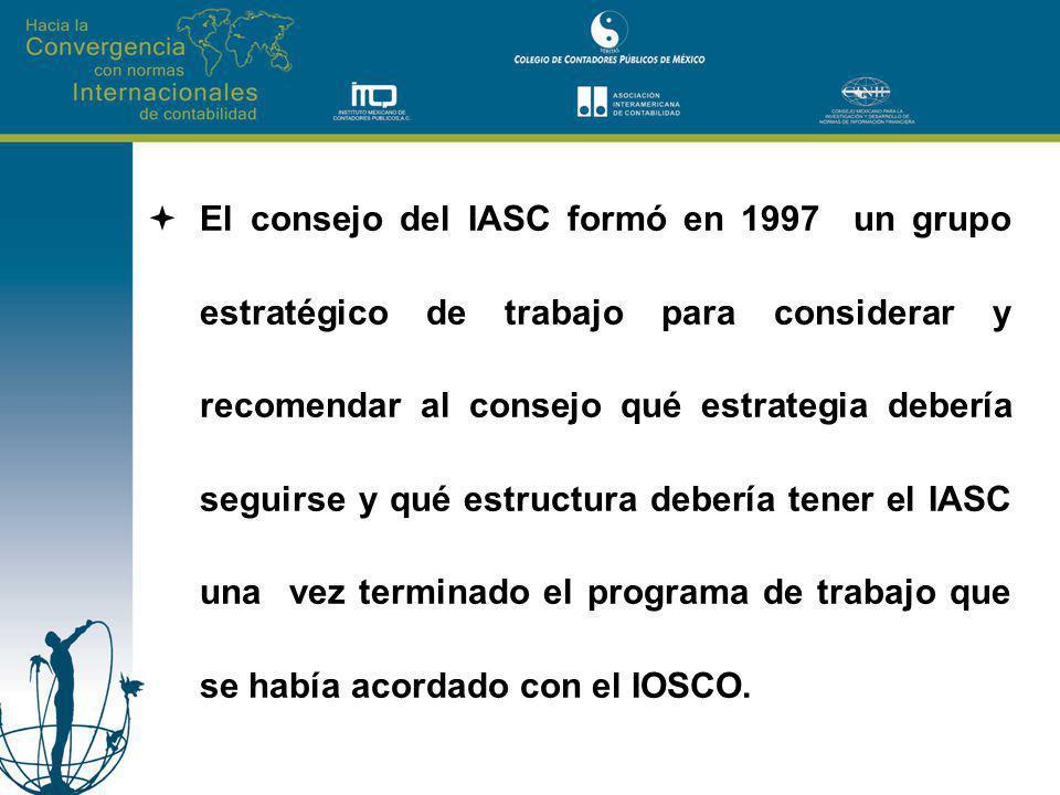 El consejo del IASC formó en 1997 un grupo estratégico de trabajo para considerar y recomendar al consejo qué estrategia debería seguirse y qué estructura debería tener el IASC una vez terminado el programa de trabajo que se había acordado con el IOSCO.