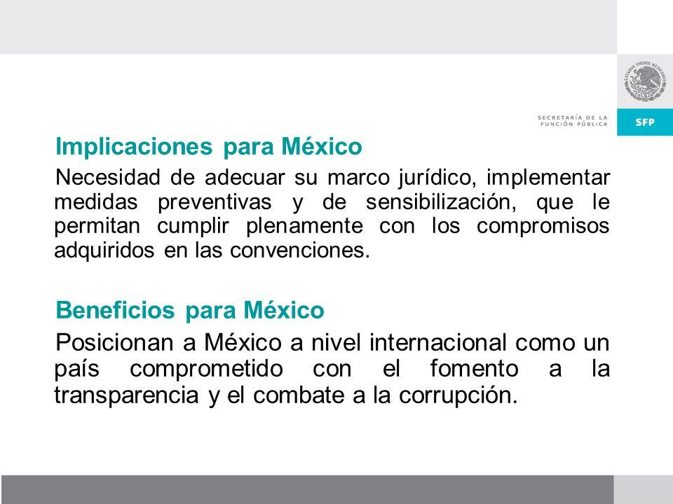 Implicaciones para México Necesidad de adecuar su marco jurídico, implementar medidas preventivas y de sensibilización, que le permitan cumplir plenamente con los compromisos adquiridos en las convenciones.