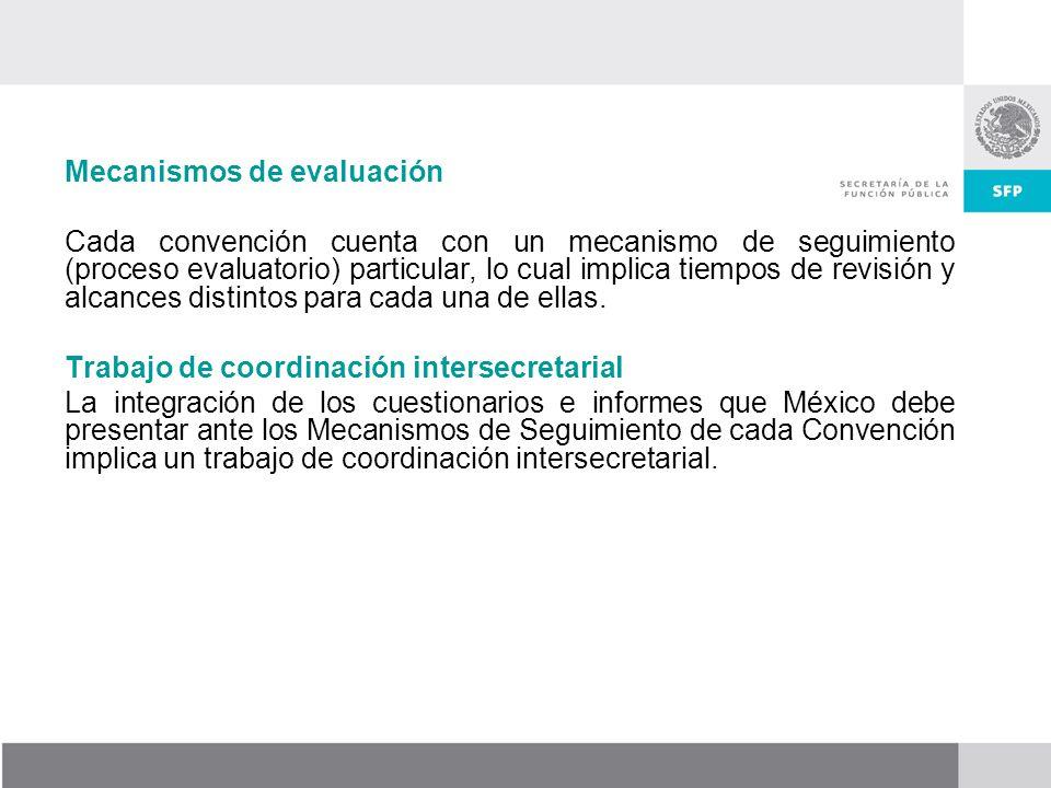 Mecanismos de evaluación Cada convención cuenta con un mecanismo de seguimiento (proceso evaluatorio) particular, lo cual implica tiempos de revisión