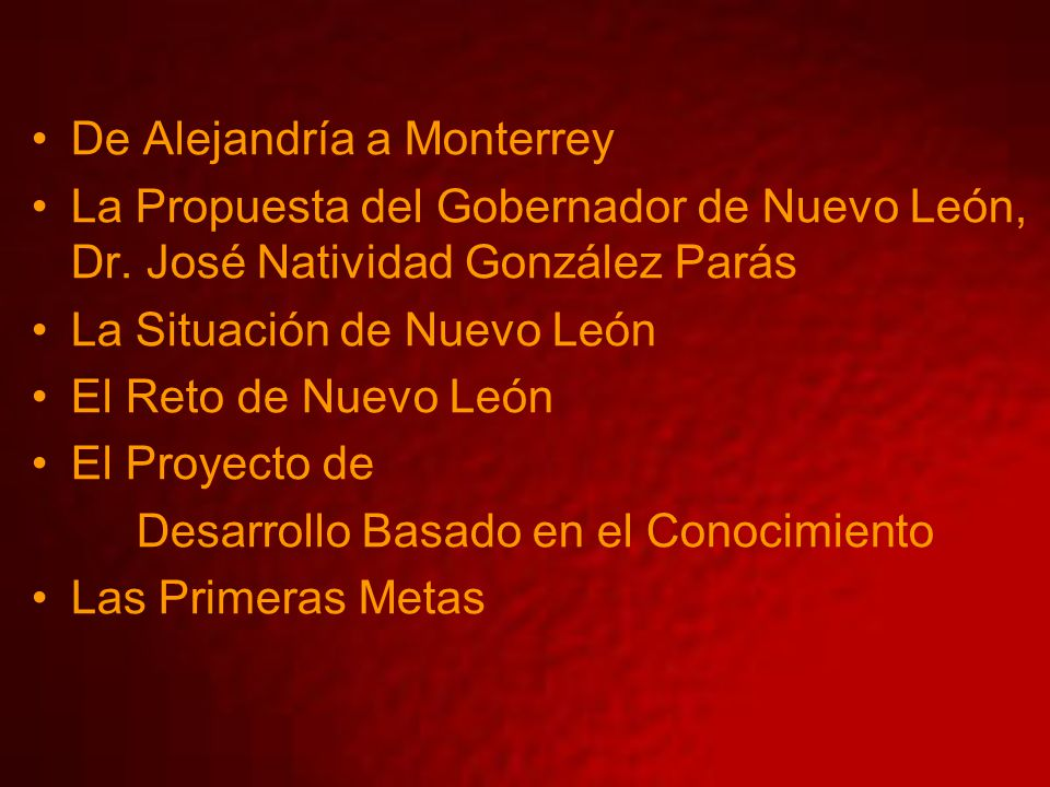 De Alejandría a Monterrey La Propuesta del Gobernador de Nuevo León, Dr. José Natividad González Parás La Situación de Nuevo León El Reto de Nuevo Leó