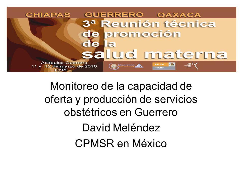 Monitoreo de la capacidad de oferta y producción de servicios obstétricos en Guerrero David Meléndez CPMSR en México