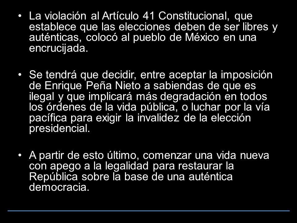 La violación al Artículo 41 Constitucional, que establece que las elecciones deben de ser libres y auténticas, colocó al pueblo de México en una encrucijada.