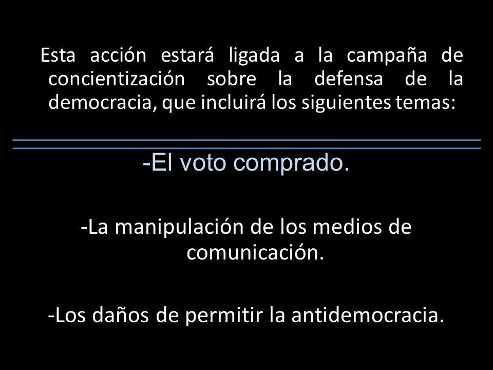 Esta acción estará ligada a la campaña de concientización sobre la defensa de la democracia, que incluirá los siguientes temas: -El voto comprado.
