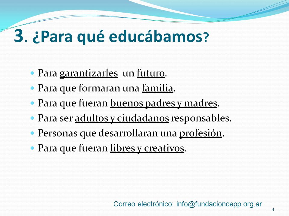 3. ¿Para qué educábamos . Para garantizarles un futuro.