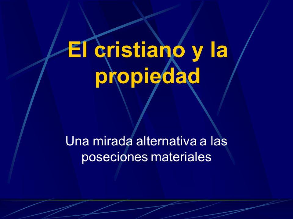 El cristiano y la propiedad Una mirada alternativa a las poseciones materiales