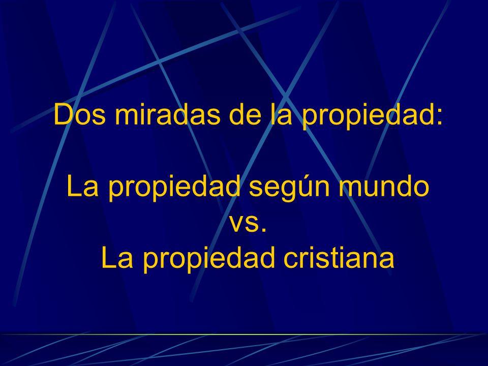Dos miradas de la propiedad: La propiedad según mundo vs. La propiedad cristiana