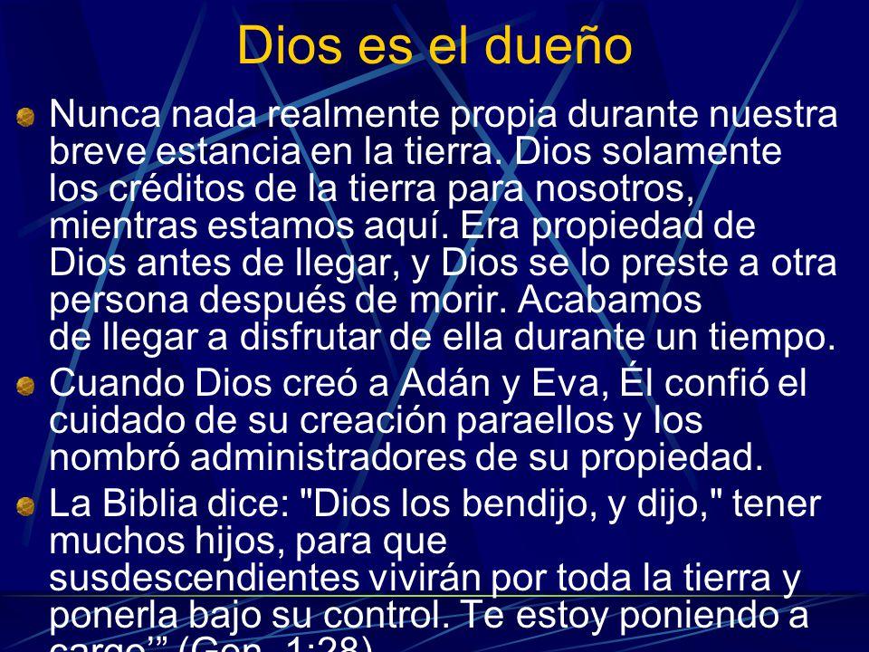 Dios es el dueño Nunca nada realmente propia durante nuestra breve estancia en la tierra. Dios solamente los créditos de la tierra para nosotros, mien