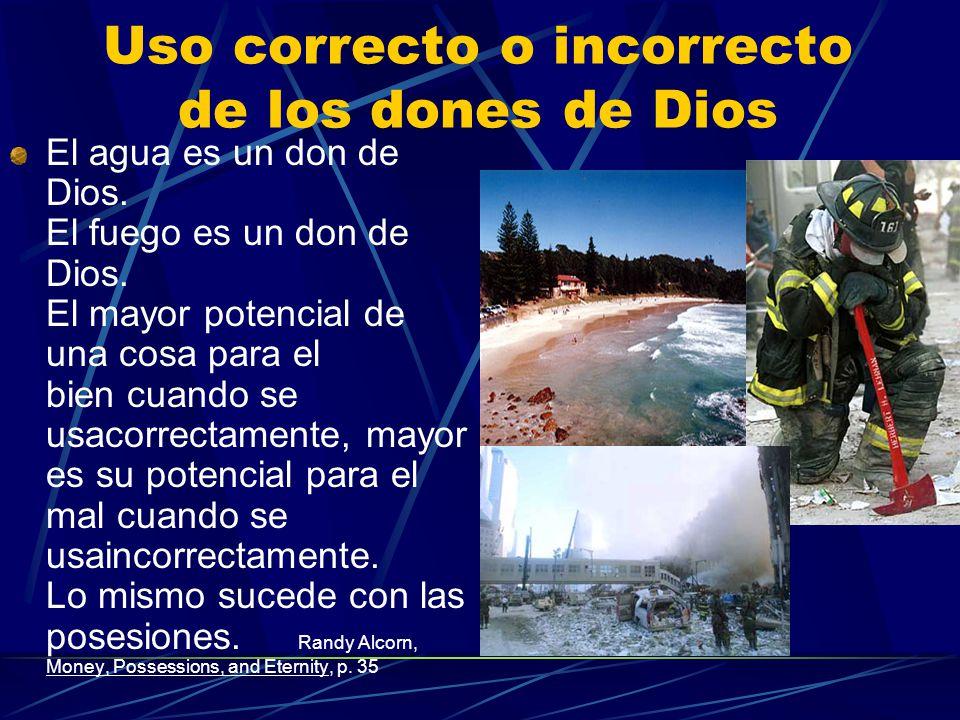 Uso correcto o incorrecto de los dones de Dios El agua es un don de Dios. El fuego es un don de Dios. El mayor potencial de una cosa para el bien cuan