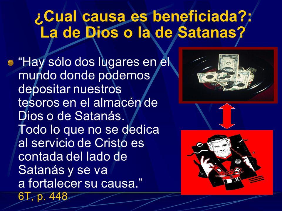 ¿Cual causa es beneficiada?: La de Dios o la de Satanas? Hay sólo dos lugares en el mundo donde podemos depositar nuestros tesoros en el almacén de Di