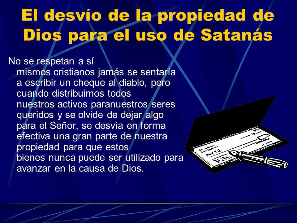El desvío de la propiedad de Dios para el uso de Satanás No se respetan a sí mismos cristianos jamás se sentaría a escribir un cheque al diablo, pero