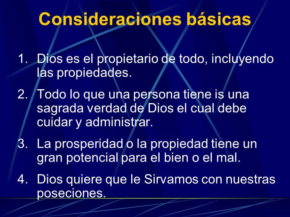 Consideraciones básicas 1.Dios es el propietario de todo, incluyendo las propiedades. 2.Todo lo que una persona tiene is una sagrada verdad de Dios el
